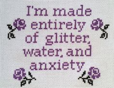 Some people are made of sugar and spice and everything nice, but some of us are made of glitter, water, and anxiety. This Etsy listing is for a cross stitch pattern, not a finished project.  The colors used in this pattern include DMC 310 and DMC 3837.  If the exact colors arent available in your area please select ones close to them, or feel free to choose your own colors. If you need help with the colors please let me know.  The pattern is 84 x 68. There is a DMC color chart for the…