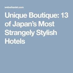 Unique Boutique: 13 of Japan's Most Strangely Stylish Hotels