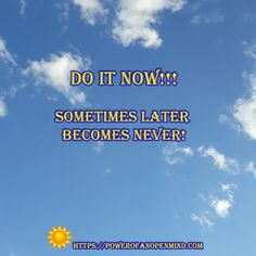 Sometimes later becomes never! Discover Yourself, Never, Personal Development, Spirituality, Mindfulness, Success, Science, Motivation, Tips