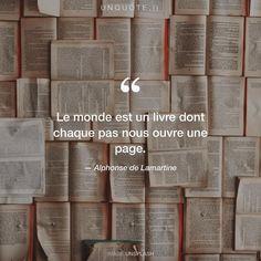 """Alphonse de Lamartine """"Le monde est un livre dont chaque pas nous ouvre une page."""""""