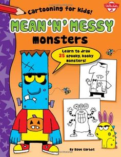 Mean 'n' Messy Monsters: Learn to draw 25 spooky, kooky monsters! by Dave Garbot