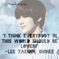 """I think everybody in this world should be loved!"" -Lee Taemin, SHINee Source…"