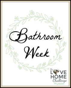 We are starting Week Two of the Love Home Challenge tomorrow with some Easy Options and some Big Options.....your choice!  This week I'm asking you to really take a good look at your bathrooms. Is the shower curtain drab? Are the towels in good shape?   What about your bathroom drawers and cabinets? Can you find what you need when you need it? How's your linen closet? Does it have everything in it BUT linens?  If we are continually improving our homes, we will continue to love our homes…