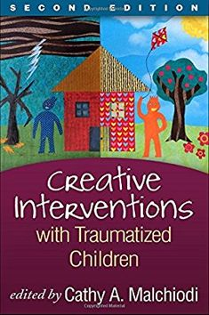Creative Interventions with Traumatized Children, Second Edition (Creative Arts and Play Therapy): 9781462518166: Medicine & Health Science Books @ Amazon.com