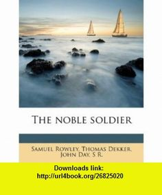 The noble soldier (9781178328929) Samuel Rowley, Thomas Dekker, John Day , ISBN-10: 1178328929  , ISBN-13: 978-1178328929 ,  , tutorials , pdf , ebook , torrent , downloads , rapidshare , filesonic , hotfile , megaupload , fileserve