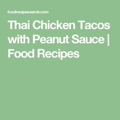 Thai Chicken Tacos with Peanut Sauce | Food Recipes