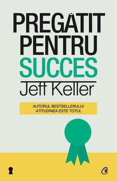Jeff Keller - Pregatit pentru succes - Good Books, Amazing Books, My World, Psychology, Literature, Reading, Life, Vatican, Feng Shui