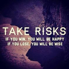 Take risks if you win you will be happy if you lose will be wise - Love of Life Quotes Great Quotes, Quotes To Live By, Me Quotes, Motivational Quotes, Inspirational Quotes, Random Quotes, Qoutes, Amazing Quotes, Risk Quotes