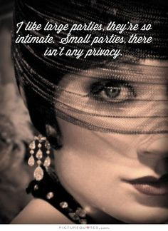 I like large parties, they're so intimate. At small parties there isn't any privacy. #PictureQuotes