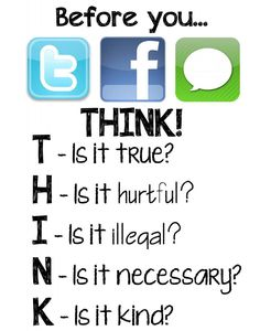 """T.H.I.N.K."" before you tweet, post, message or comment."