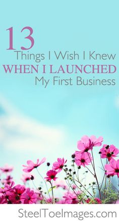 The 13 things I wish I knew when I launched my first business (via Steel Toe Images)