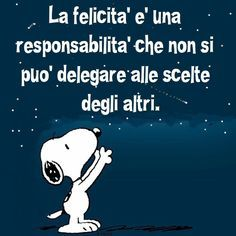 La felicità. Very Inspirational Quotes, Amazing Quotes, Motivational Quotes, Wise Quotes, Words Quotes, Snoopy Quotes, Fb Page, Cheer Up, Good Thoughts