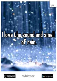 I love the sound and smell of rain. After its all done think about how much it cleaned the earth..