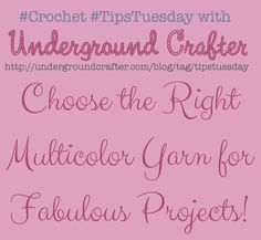 How to choose the right multicolor yarn for fabulous crochet and knitting projects on #TipsTuesday with Underground Crafter