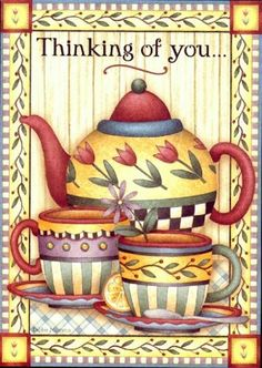 Thinking of you.... © Mary Engelbreit... love this...love the tea pot and the colors...                                                                                                                                                                                 Mais