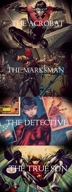 Robins - Dick Grayson: the acrobat / Jason Todd: the marksman / Tim Drake: the detective / Damian Wayne: the true son.