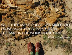 """""""We either make ourselves miserable or we make ourselves strong. The amount of work is the same."""""""
