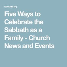 Five Ways to Celebrate the Sabbath as a Family - Church News and Events