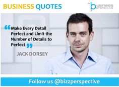 Make Every Detail Perfect and Limit the Number of Details to Perfect  #JackDorsey #Twitter #BusinessManagement #BusinessQuotes #CEOQuotes