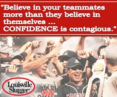 """""""Believe in your teammates more than they believe in themselves ... CONFIDENCE is contagious."""""""