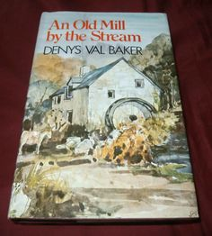 AN OLD MILL BY THE STREAM. Denys Val Baker. First 1973. Hdback with D/Wrapper. | eBay