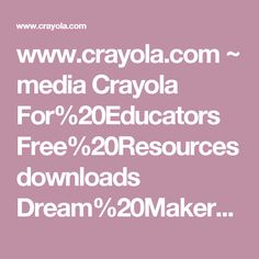 www.crayola.com ~ media Crayola For%20Educators Free%20Resources downloads Dream%20Makers 1253_Crayola-DreamMakers-ArtDesign.pdf