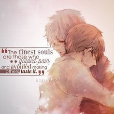 """ the finest souls are those who gulped pain and avoided making others taste it.."" 