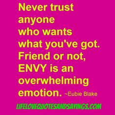 jealousy quotes and sayings | ... Trust Anyone Who Wants What You've Got. | Love Quotes And Sayings