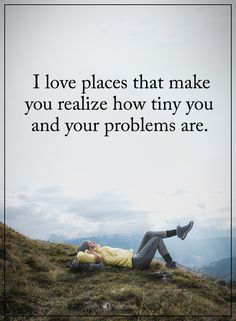 I love places that make you realize how tiny you and your problems are. #powerofpositivity #positivewords #positivethinking #inspirationalquote #motivationalquotes #quotes #life #love #hope #faith #respect #problems #place #tiny #realize #make #create #