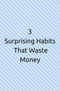 3 Surprising Habits That Waste Money. Money saving tips, saving money ideas.