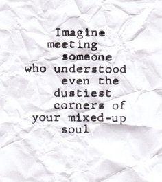 imagine meeting someone...