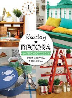 Recicla y decora : 30 proyectos DIY para dar vida a tu hogar