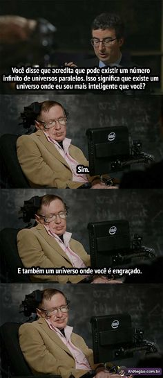 Adoro o Hawking. Ele é um físico simplesmente exepcional!!!