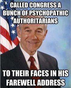 """Good Guy Ron Paul...""""Called Congress a bunch of psychopathic authoritarians to their faces in his farewell address.""""  Score!"""