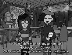 oh daria.........I think I would be less cynical without this show.......