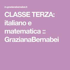 CLASSE TERZA: italiano e matematica :: GrazianaBernabei