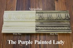 The Purple Painted Lady - Two coats of Versailles Chalk Paint® by Annie Sloan. Then- ONE coat of Clear wax over the ENTIRE board. ONE coat of White Wax on the left and ONE coat of Black Wax on the right.