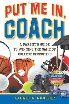 Put Me In, Coach: A Parent's Guide to Winning the Game of College Recruiting by Laurie A. Richter. $11.36. Publisher: Right Fit Press; first edition (March 1, 2009). Publication: March 1, 2009. Author: Laurie A. Richter. Edition - first. Save 33%!