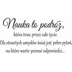 Nauka to podróż która trwa przez całe życie ... Nick Vujicic, Weekend Humor, Best Teacher, Self Development, Motto, Life Quotes, Classroom, Motivation, Education