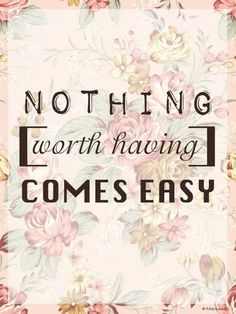 Nothing worth having comes easy quote life life quote wisdom work easy Love Me Quotes, Amazing Quotes, Words Quotes, Wise Words, Quotes To Live By, Best Quotes, Inspirational Words Of Wisdom, Simple Wallpapers, Quote Of The Week