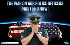 PATRIOTIC AMERICAN POLICE OFFICERS matter more than the black thugs and libs who are behind the slaughter of our nation's city, county and state police officers.