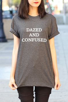 Hey, I found this really awesome Etsy listing at https://www.etsy.com/listing/227109693/dazed-and-confused-tumblr-shirts-hipster