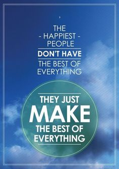 """The happiest people don't have the best of everything. They just make the best of everything"" #typography #art #poster #quote #inspiration"