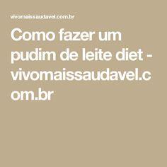 Como fazer um pudim de leite diet - vivomaissaudavel.com.br
