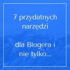7 przydatnychnarzędzi dla Blogera inie tylko...