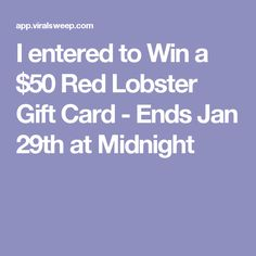 I entered to Win a $50 Red Lobster Gift Card - Ends Jan 29th at Midnight