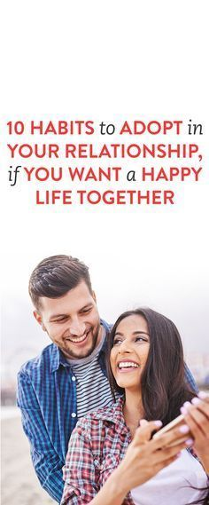 10 Habits to Adopt in Your Relationship, If You Want a Happy Life Together