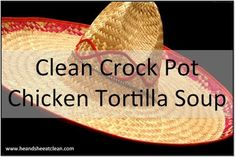 Clean Crockpot Tortilla Soup Recipe from HeandSheEatClean.com. This is so simple to make.