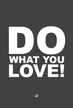 Do What you Love, Love what you do!