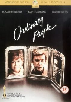 Ordinary People -- Ordinary People is an intense examination of a family being torn apart by tension and tragedy. Donald Sutherland and Mary Tyler Moore star as the upper-middle-class couple whose